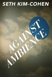 Against Ambience_Seth Kim-Cohen 2013